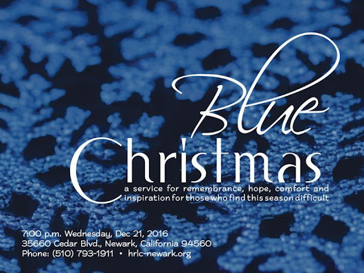 Blue Christmas - Longest Night Worship With Those need hope, comfort and inspiration. A service for Remembrance.  | Fremont, CA Patch