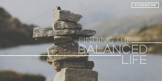 Finding the Balanced Life - All Pro Dad