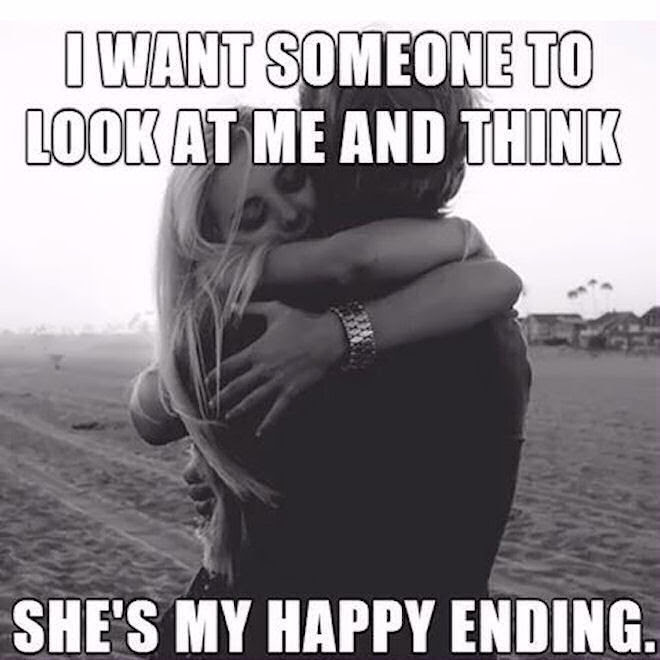 I Want Someone To Look At Me And Think Shes My Happy Ending Pictures
