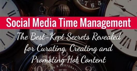 Social Media Time Management: The Best-Kept Secrets Revealed for Curating, Creating and Promoting Hot Content | Katie Lance