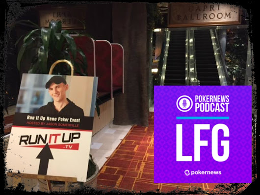 LFG Podcast #6: RIU Reno Warriors, HPT Westgate Debacle & BB Antes
