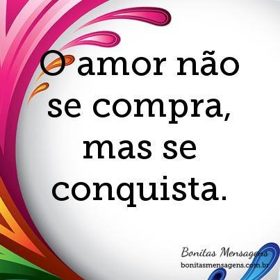 O Amor Nao Se Compra Mas Se Conquista Frases De Amor Bonitas