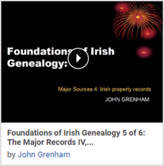 Foundations of Irish Genealogy 5 of 6: The Major Records IV, Nineteenth-Century Property Records