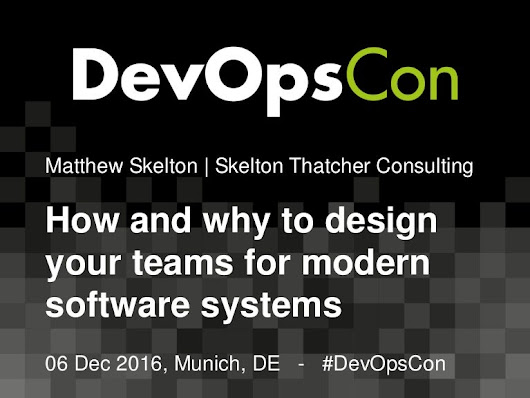 How and why to design your Teams for modern Software Systems - Matthe…