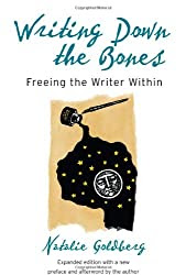Writing Down the Bones: Freeing the Writer Within, by Natalie Goldberg