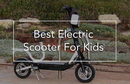 The 10 Best Electric Scooter For Kids (Quick Buy Guide and Reviews) - BabyDotDot - Baby Guide For Awesome Parents & More
