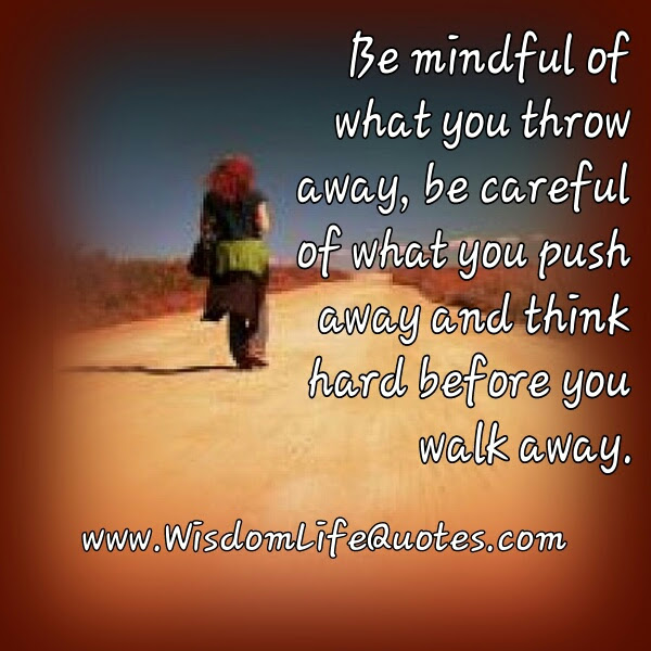 Think Hard Before You Walk Away Wisdom Life Quotes