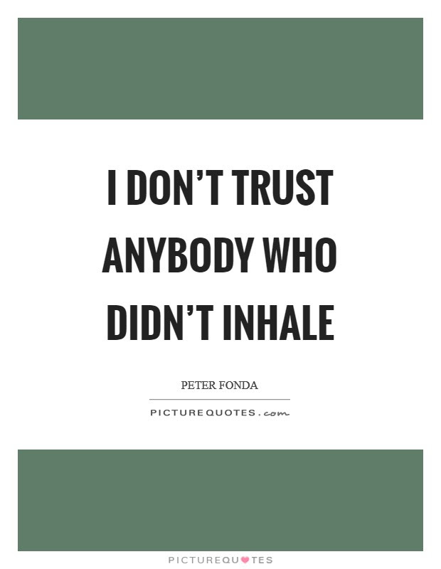 I Dont Trust Anybody Who Didnt Inhale Picture Quotes