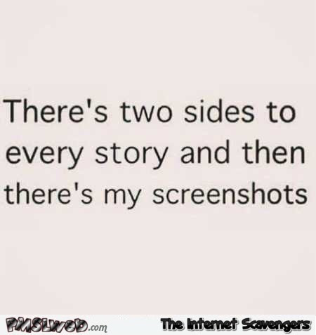 Theres 2 Sides To Every Story Funny Quote Pmslweb