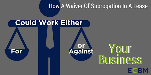 How A Waiver Of Subrogation In A Lease Could Work Either For Or Against Your Business