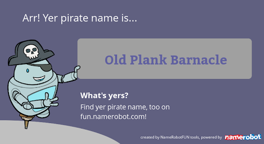 My Pirate name is: Old Plank Barnacle!