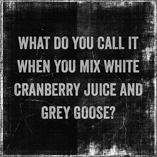What do you call it when you mix white cranberry juice and grey goose? #My115ersKnow ???? | Sweet Design
