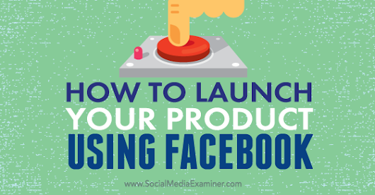 How to Launch Your Product Using Facebook