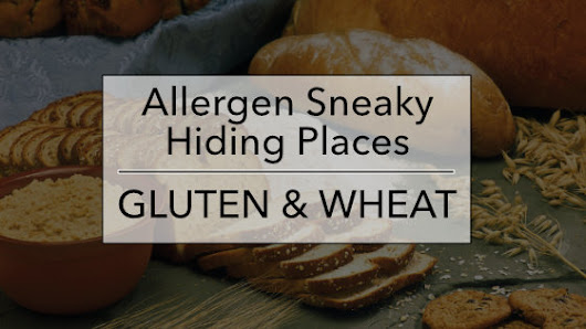 Allergen Sneaky Hiding Places: Gluten & Wheat - Eat Allergy Safe