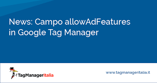 News: Campo allowAdFeatures in Google Tag Manager