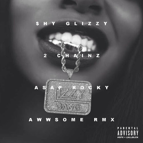 Shy Glizzy - Awwsome Remix ft. 2chainz & ASAP Rocky by fortrappersonly
