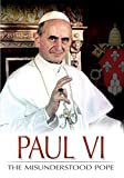 Paul VI: The Misunderstood Pope