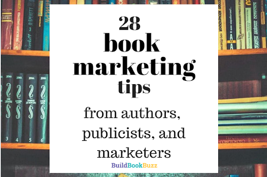 28 book marketing tips from authors, publicists, and marketers - Build Book Buzz
