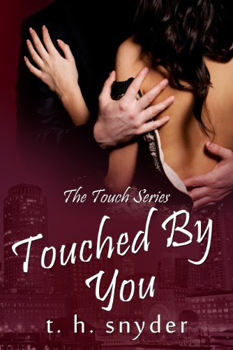 Touched By You (The Touch Series) by t. h. snyder