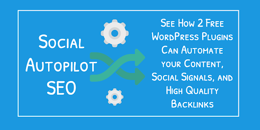 Social Autopilot SEO: See How 2 Free Wordpress Plugins Can Automate your Content, Social Signals, and High Quality Backlinks - Local Client Takeover