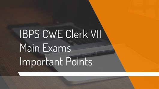 IBPS CWE Clerk VII Main Exams Important Points - Yobankexams