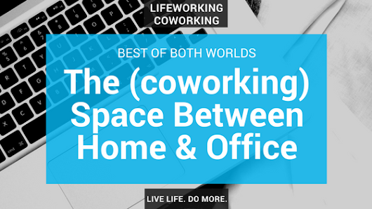 The (Coworking) Space Between The Home Office & The Corporate Office