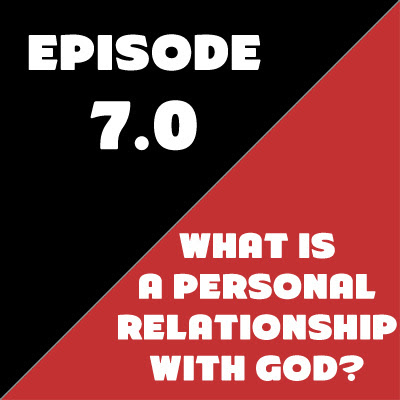 Episode 07 - What is a Personal Relationship with God? by The Techie and the Cowboy • A podcast on Anchor