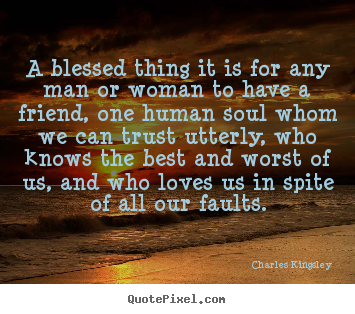 Quotes About Friendship A Blessed Thing It Is For Any Man Or Woman