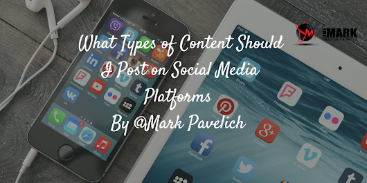 What Types Of Content Should I Post On Social Media Platforms? - The Mark Consulting
