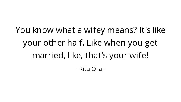 Wifey Quotes You Know What A Wifey Means Its Like Your Other Half