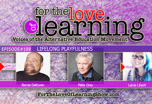 For the Love of Learning - Lifelong Playfulness - Epi#109 - For the Love of Learning