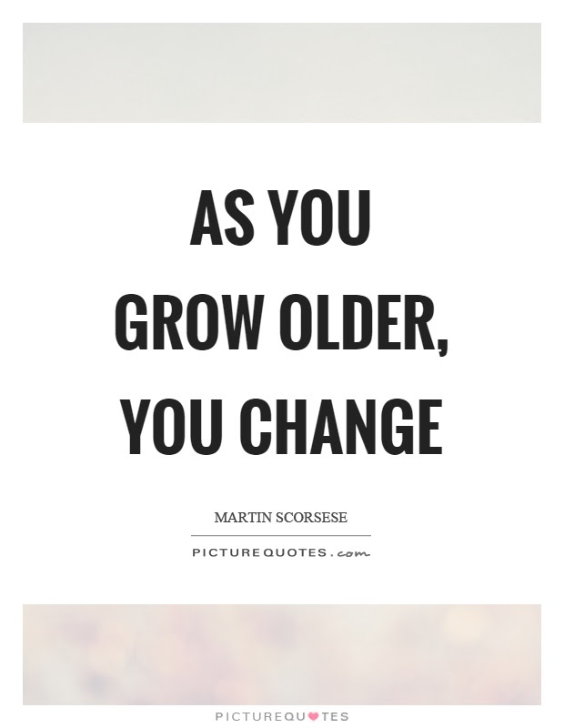 As You Grow Older You Change Picture Quotes