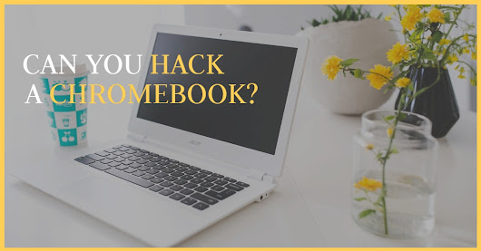 Can I Hack A School Issued Chromebook?