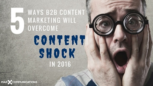 5 Ways B2B Content Marketing Will Overcome Content Shock in 2016