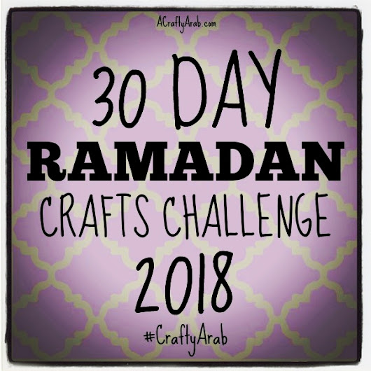 2016 Ramadan Crafts 30 Day Challenge {Resource} by A Crafty Arab