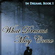 What Dreams May Come - Beth M. Honeycutt