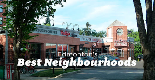 The Best Places to Live in Edmonton - The Edmonton Real Estate Blog
