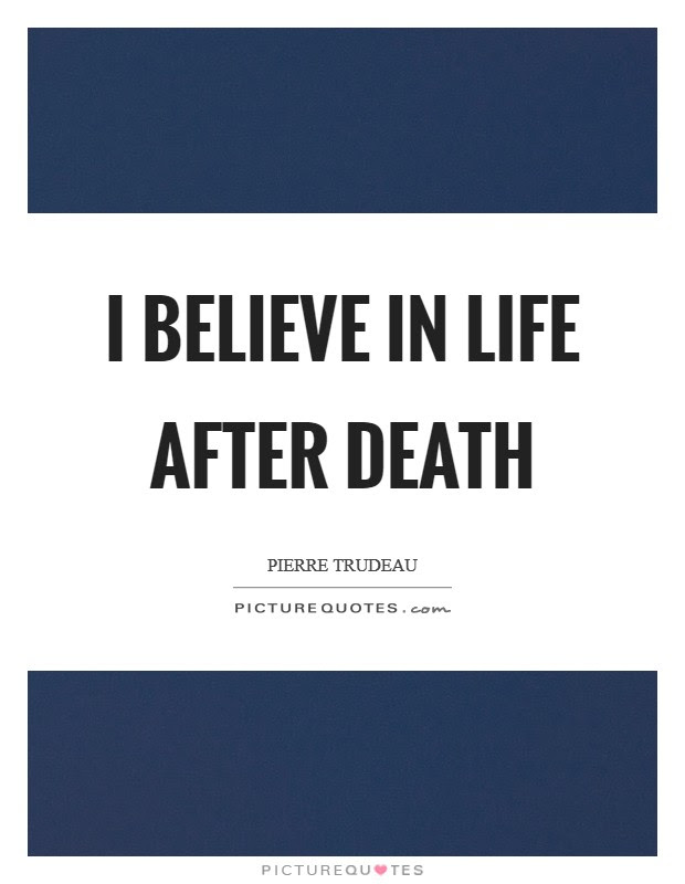 I Believe In Life After Death Picture Quotes