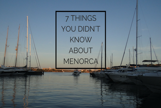 7 Things you didn't know about Menorca