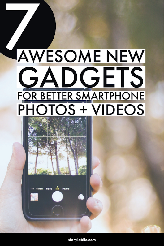 7 Awesome New Gadgets to Shoot Better Smartphone Photos + Videos