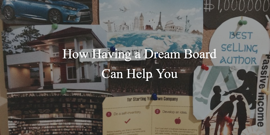 How Having a Dream Board Can Help You