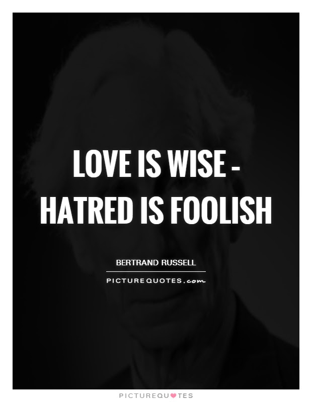 Love Is Wise Hatred Is Foolish Picture Quotes