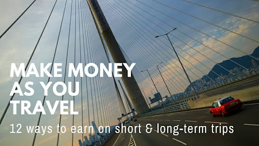 12 Ways to Make Money as You Travel