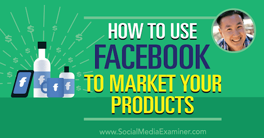 How to Use Facebook to Market Your Products : Social Media Examiner