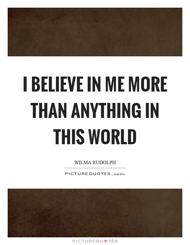 I Believe In Me More Than Anything In This World Picture Quotes