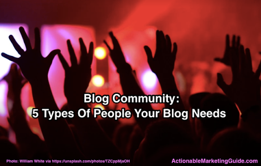 Blog Community: 5 Types of People Your Blog Needs - Heidi Cohen