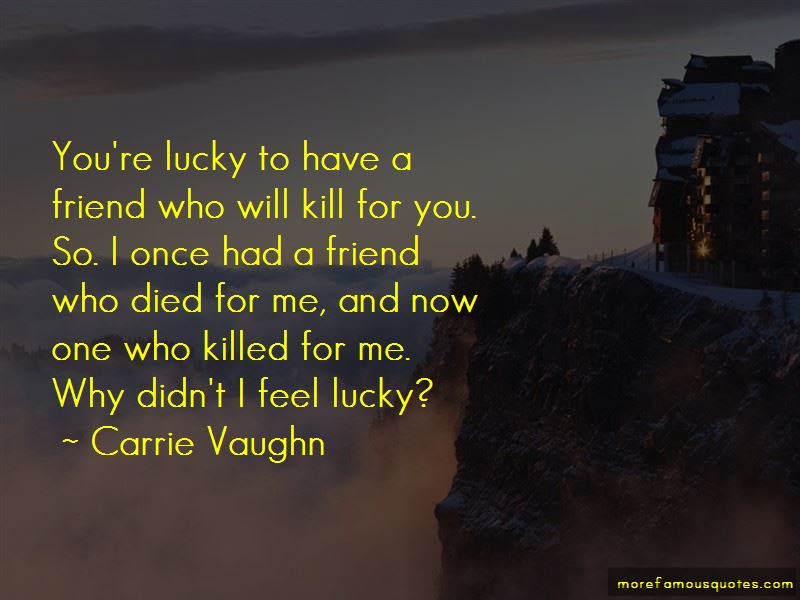 Lucky Have You Friend Quotes Top 8 Quotes About Lucky Have You