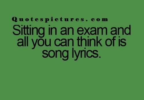 New Best Funny Quotes For Fb Status Sitting In An Exam And All You Can Think Of Is Song Lyrics Quotespictures Com