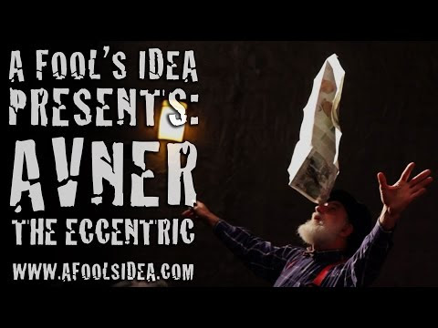 "Avner The Eccentric In ""I Was Born Hungry & I'll Die Hungry..."": A FOOL'S IDEA - PRESENTS"