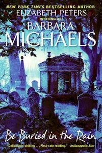Be Buried in the Rain by Barbara Michaels